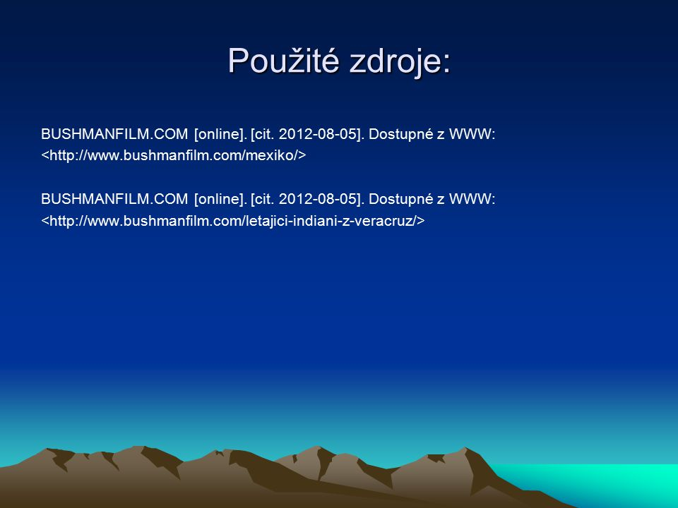 Použité zdroje: BUSHMANFILM.COM [online]. [cit. 2012-08-05]. Dostupné z WWW: <http://www.bushmanfilm.com/mexiko/>